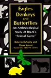 img - for Eagles, Donkeys, and Butterflies: An Anthropological Study of Brazil's