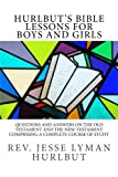 Hurlbut's Bible Lessons for Boys and Girls: Questions and Answers on The Old Testament and the New Testament Comprising a Complete Course of Study