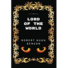 Lord Of The World: By Robert Hugh Benson- Illustrated