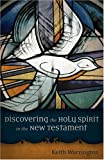 Discovering the Holy Spirit in the New Testament, Keith Warrington, 1565638719