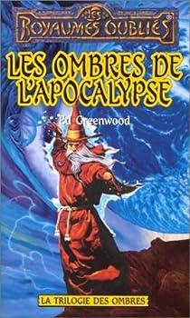 Les Royaumes Oubliés - La Trilogie des Ombres, tome 1 : Les ombres de l'apocalypse par Greenwood