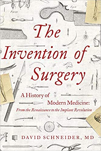 The Invention of Surgery: A History of Modern Medicine: From the