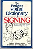 The Perigee Visual Dictionary of Signing, Rod R. Butterworth and Mickey Flodin, 0399508635