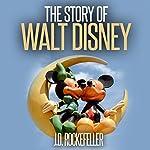 The Story of Walt Disney   J.D. Rockefeller
