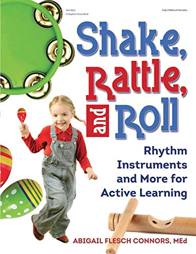Shake, Rattle, and Roll: Rhythm Instruments and More for Active - Rhythm Activities
