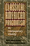 Classical American Pragmatism : Its Contemporary Vitality, Hausman, Carl, 0252067606