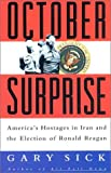 October Surprise : America's Hostages in Iran and the Election of Ronad Reagan, Sick, Gary G., 0788199765