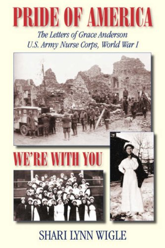 Pride of America, We're With You: The Letters of Grace Anderson U.S. Army Nurse Corps, World War I (American Voices Seri
