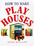 How to Make Play Houses, Peter Holland, 0706375343