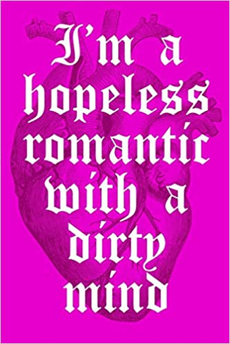 I\'m A Hopeless Romantic With A Dirty Mind: Funny Quote ...