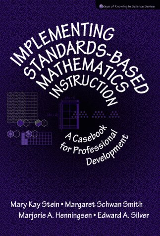 IMPLEMENTING STANDARDS BASED MATHEMATICS INSTRUCTION:A CASEBOOK FOR     PROFESSIONAL DEVELOPMENT 1ST EDITION (Ways of Kn