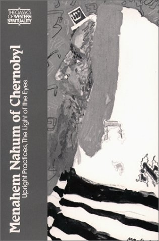 Menahem Nahum of Chernobyl: Upright Practices, The Light of the Eyes (Classics of Western Spirituality)