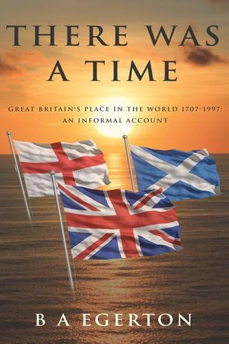 Download There Was a Time: Great Britain's Place in the World 1707-1997: An Informal Account pdf epub