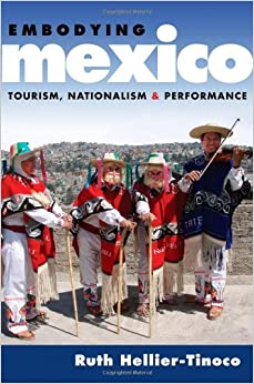 Embodying Mexico: Tourism, Nationalism, and Performance (Currents in Latin American and Iberian Music)