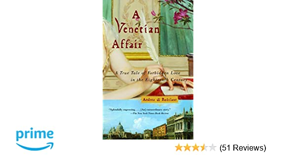 9f32ce6e021529 Amazon.com  A Venetian Affair  A True Tale of Forbidden Love in the 18th  Century (9780375726170)  Andrea Di Robilant  Books