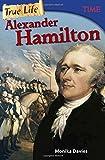 True Life Alexander Hamilton (Time for Kids Nonfiction Readers)