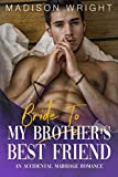 Bride To My Brother's Best Friend: An Accidental Marriage Romance