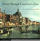 Venice Through Canaletto's Eyes, David Bomford and Gabriele Finaldi, 0300076967