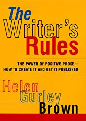 The Writer's Rules: The Power Of Positive Prose--how To Create It And Get It Published