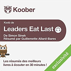 Résumé : Leaders Eat Last de Simon Sinek | Livre audio