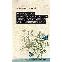 Fleuve jaune, papillons amoureux et musique classique de la Chine du XXe siècle (L'Académie en poche) (French Edition)