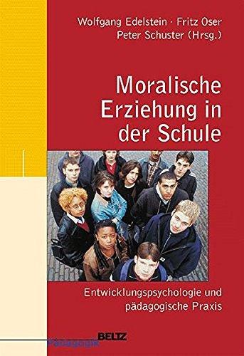 Moralische Erziehung in der Schule: Entwicklungspsychologie und pädagogische Praxis (Beltz Pädagogik)