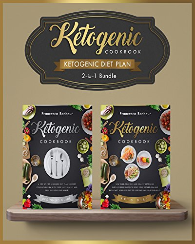 Ketogenic diet Plan: 2 in 1 bundle set ! Reset Your Metabolism With these Easy, Healthy and Delicious Ketogenic Recipes! (Lose weight on Your Terms) by Francesca Bonheur