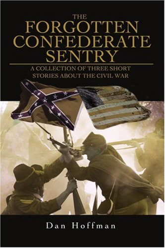 Download The Forgotten Confederate Sentry: A collection of three short stories about the civil war pdf