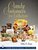 Candy Containers for Collectors, Debra S. Braun, 0764314823