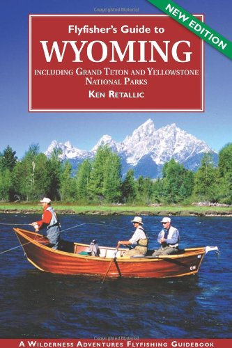 Flyfisher's Guide to Wyoming: Including Grand Teton and Yellowstone National Parks (Flyfishing Guides) (Flyfishing Guides) (Flyfishing Guides)