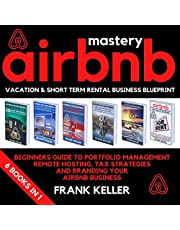 Airbnb Mastery: Vacation & Short Term Rental Business Blueprint: Beginners Guide for Portfolio Management, Remote Hosting, Tax Strategies and Branding Your Airbnb Business 6 Books in 1