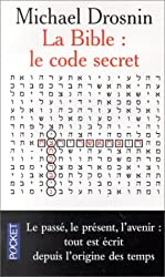 La Bible : Le Code secret - Le passé, le présent, l'avenir, tout est écrit depuis l'origine des temps