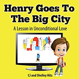 Henry Goes To the  Big City: A Lesson In Unconditional Love (The Adventures of Max Magee Book 1) by [Hitz, CJ, Hitz, Shelley]