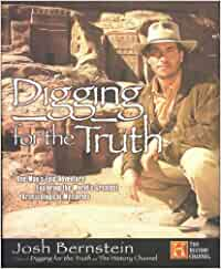 Digging For The Truth: One Man's Epic Adventure Exploring