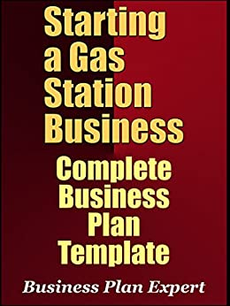 Starting A Gas Station Business: Complete Business Plan Template (Including 10 Free Gifts)