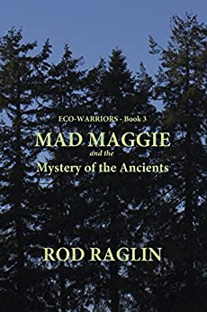 MAD MAGGIE and the Mystery of the Ancients (ECO-WARRIORS Book 3) by [Raglin, Rod]