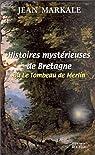 Histoires mystérieuses de Bretagne ou le Tombeau de Merlin par Markale