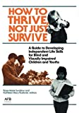 img - for How to Thrive, Not Just Survive: A Guide to Developing Independent Life Skills for Blind and Visually Impaired Children and Youths by Swallow, Rose-Marie (May 1, 1987) Paperback book / textbook / text book