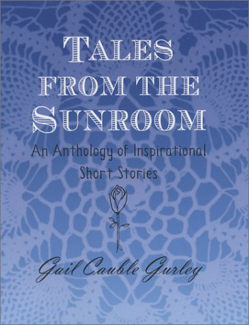 Tales from the Sunroom: An Anthology of Inspirational Stories (Cottage Sunrooms)