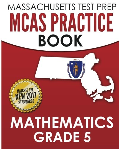 MASSACHUSETTS TEST PREP MCAS Practice Book Mathematics Grade 5: Preparation for the Next-Generation MCAS Tests