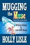 Mugging the Muse: Writing Fiction for Love and Money, Holly Lisle, 1475017499