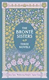Image of Bronte Sisters: Three Novels, The: Jane Eyre - Wuthering Heights - Agnes Grey (Leatherbound Classics) by Charlotte Bronte, Emily Bronte, Anne Bronte (2012)