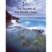 The Secrets of the World's Seas: Atlantis, the Legend of the Lost Continent, and the Bermuda Triangle (Secrets of History)
