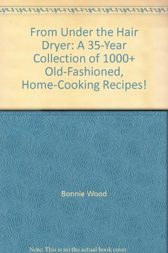 Price comparison product image From Under the Hair Dryer: A 35-Year Collection of 1000+ Old-Fashioned,  Home-Cooking Recipes!