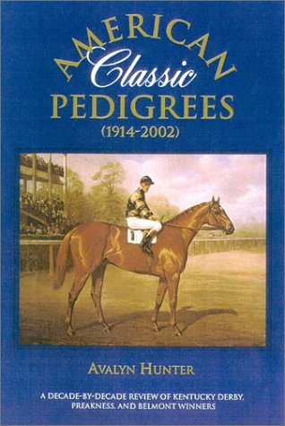 American Classic Pedigrees 1914-2002: A Decade-By Decade Review of Kentucky Derby, Preakness, and Belmont Winnersplus Kentucky Oaks and Coaching Club American Oaks (Kentucky Oaks Derby)