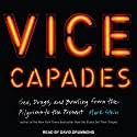 Vice Capades: Sex, Drugs, and Bowling from the Pilgrims to the Present Audiobook by Mark Stein Narrated by David Drummond