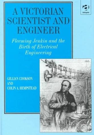 A Victorian Scientist and Engineer: Fleeming Jenkin and the Birth of Electrical Engineering