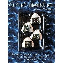Cuisine imaginaire: Recettes véganes pour enfants, adolescents, étudiants et autres débutants (French Edition)