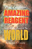 Prof Leighton's Amazing Reagent and How It Changed the World, Spencer E. Conroy, 0615623980