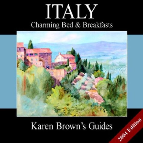 Karen Brown's Guide 2004 Italy: Charming Bed & Breakfasts (Karen Brown's Country Inn Guides)...